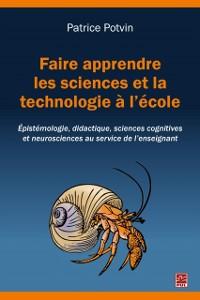 Cover Faire apprendre les sciences et la technologie a l'ecole. Epistemologie, didactique, sciences cognitives et neurosciences au service de l'enseignant