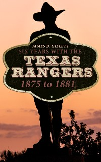 Cover Six Years With the Texas Rangers: 1875 to 1881