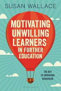 Cover Motivating Unwilling Learners in Further Education