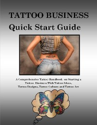 Cover Tattoo Business Quick Start Guide: A Comprehensive Tattoo Handbook On Starting a Tattoo Business With Tattoo Ideas, Tattoo Designs, Tattoo Culture and Tattoo Art