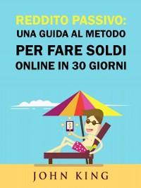 Cover Reddito Passivo: una Guida al Metodo per Fare Soldi Online in 30 Giorni