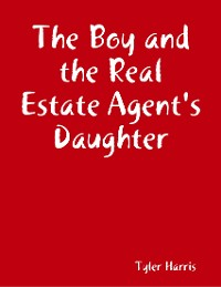 Cover The Boy and the Real Estate Agent's Daughter