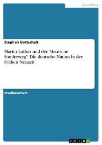 """Cover Martin Luther und der """"deutsche Sonderweg"""". Die deutsche Nation in der Frühen Neuzeit"""