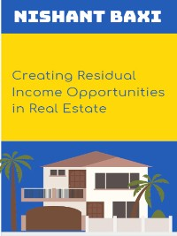 Cover Creating Residual Income Opportunities in Real Estate