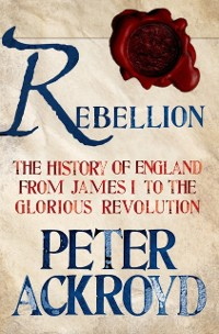 Cover Rebellion: The History of England from James I to the Glorious Revolution
