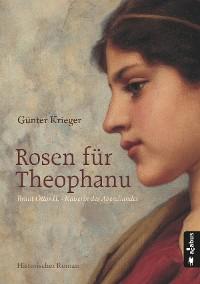 Cover Rosen für Theophanu. Braut Ottos II. - Kaiserin des Abendlandes