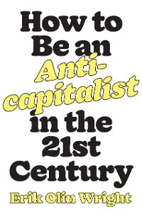 Cover How to Be an Anticapitalist in the Twenty-First Century