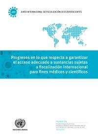 Cover Progresos en lo que respecta a garantizar el acceso adecuado a sustancias sujetas a fiscalización internacional para fines médicos y científicos