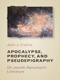 Cover Apocalypse, Prophecy, and Pseudepigraphy