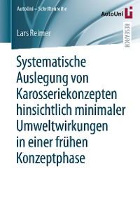 Cover Systematische Auslegung von Karosseriekonzepten hinsichtlich minimaler Umweltwirkungen in einer frühen Konzeptphase