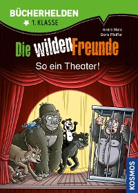 Cover Die wilden Freunde, Bücherhelden, So ein Theater!