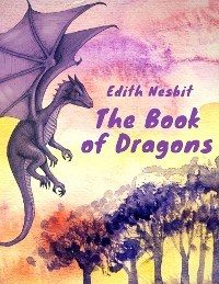 Cover The Book of Dragons (Edith Nesbit Classics)