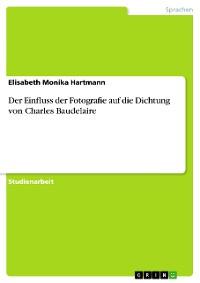 Cover Der Einfluss der Fotografie auf die Dichtung von Charles Baudelaire