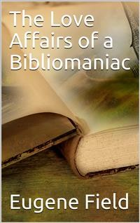 Cover The Love Affairs of a Bibliomaniac