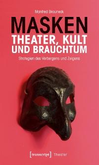 Cover Masken - Theater, Kult und Brauchtum