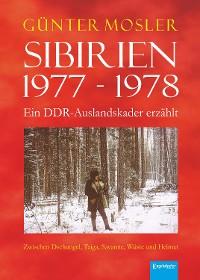 Cover Sibirien 1977 - 1978 - Ein DDR-Auslandskader erzählt