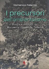 Cover I precursori dell'ambientalismo - Storia e cultura del Movimento Giovanile Tedesco
