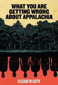 Cover What You Are Getting Wrong About Appalachia