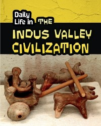 Cover Daily Life in the Indus Valley Civilization
