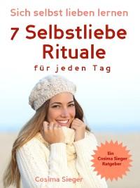 Cover Selbstliebe: Sich selbst lieben lernen - 7 Selbstliebe Rituale für jeden Tag