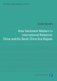 Cover How Sentiment Matters in International Relations: China and the South China Sea Dispute
