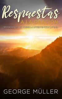 Cover Respuestas a la Oración: Historias Reales sobre la Intervención Divina