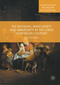 Cover The Boy-Man, Masculinity and Immaturity in the Long Nineteenth Century