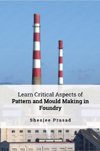 Cover Learn Critical Aspects of Pattern and Mould Making in Foundry