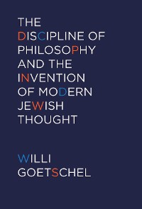 Cover The Discipline of Philosophy and the Invention of Modern Jewish Thought