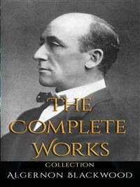 Cover Algernon Blackwood: The Complete Works