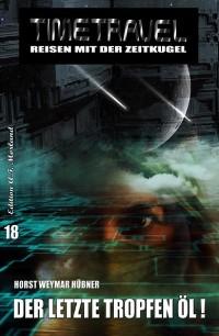 Cover Timetravel #18: Der letzte Tropfen Öl
