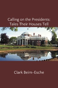 Cover Calling on the Presidents: Tales Their Houses Tell