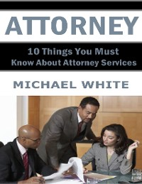 Cover Attorney: 10 Things You Must Know About Attorney Services