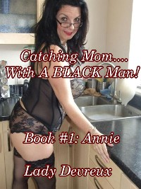 Cover Catching Mom.... With A Black Man!!! Book #1: Annie
