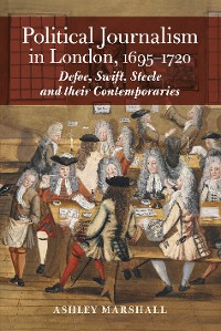 Cover Political Journalism in London, 1695-1720