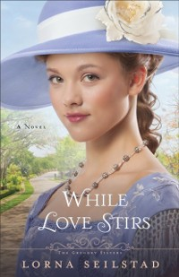 Cover While Love Stirs (The Gregory Sisters Book #2)