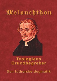 Cover Melanchthon - Teologiens Grundbegreber
