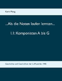 Cover ...Als die Noten laufen lernten... 1.1: Komponisten A bis G