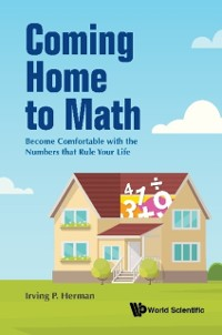 Cover Coming Home To Math: Become Comfortable With The Numbers That Rule Your Life