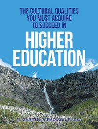 Cover The Cultural Qualities You Must Acquire to Succeed in Higher Education
