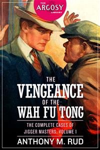 Cover The Vengeance of the Wah Fu Tong: The Complete Cases of Jigger Masters, Volume 1