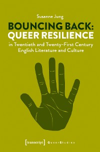 Cover Bouncing Back: Queer Resilience in Twentieth and Twenty-First Century English Literature and Culture