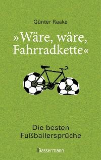 """Cover """"Wäre, wäre, Fahrradkette"""". Die besten Fußballersprüche"""