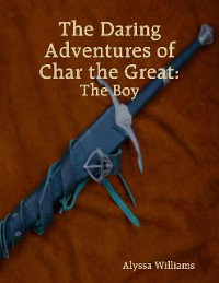 Cover The Daring Adventures of Char the Great: The Boy