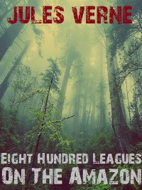 Cover Eight Hundred Leagues On The Amazon