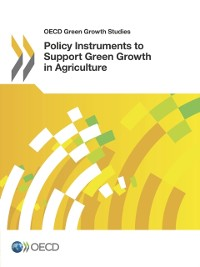 Cover OECD Green Growth Studies Policy Instruments to Support Green Growth in Agriculture