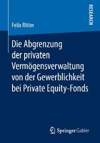Cover Die Abgrenzung der privaten Vermögensverwaltung von der Gewerblichkeit bei Private Equity-Fonds