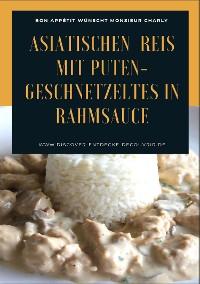 Cover Asiatischen (Thai - Basmati) Reis mit Puten-Geschnetzeltes in Rahmsauce