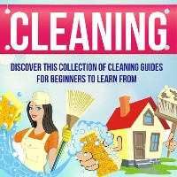 Cover Cleaning: Discover This Collection Of Cleaning Guides For Beginners To Learn From
