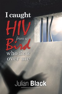 Cover I Caught Hiv from a Bird Who Flew over Me